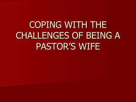 COPING WITH THE CHALLENGES OF BEING A PASTOR'S WIFE.