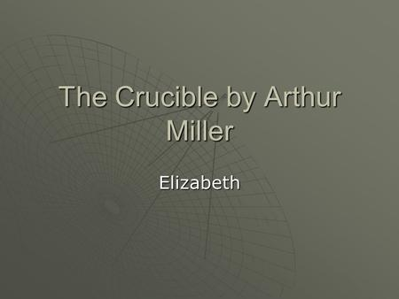 "The Crucible by Arthur Miller Elizabeth. How do Elizabeth's language and actions contribute to the tension in the final act?  ""Aye. It were a fearsome."