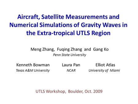 Aircraft, Satellite Measurements and Numerical Simulations of Gravity Waves in the Extra-tropical UTLS Region Meng Zhang, Fuqing Zhang and Gang Ko Penn.