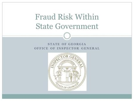 STATE OF GEORGIA OFFICE OF INSPECTOR GENERAL Fraud Risk Within State Government.