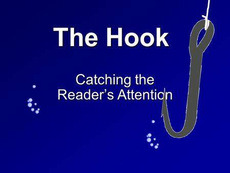 The Hook Catching the Reader's Attention. The Hook To catch the reader, use a hook in the introductory paragraph. Ask the reader a question. Use Onomatopoeia.
