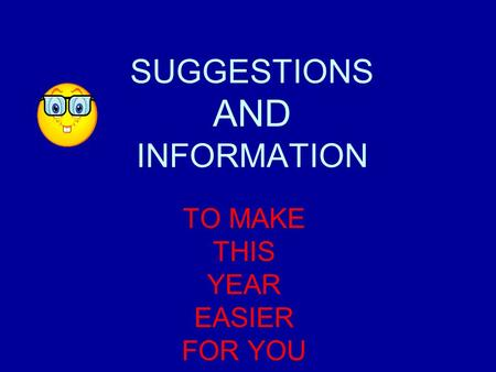 SUGGESTIONS AND INFORMATION TO MAKE THIS YEAR EASIER FOR YOU.
