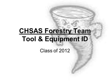 CHSAS Forestry Team Tool & Equipment ID Class of 2012.