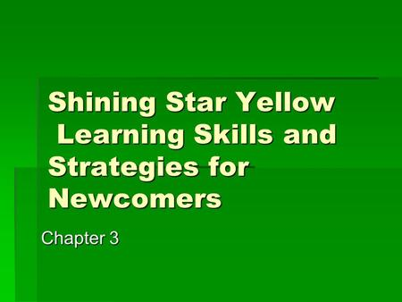 Shining Star Yellow Learning Skills and Strategies for Newcomers Chapter 3.