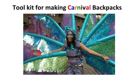 Tool kit for making Carnival Backpacks. First, talk about Carnivals then choose a theme.