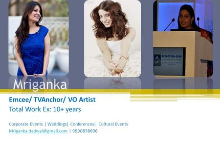 Mriganka Emcee/ TVAnchor/ VO Artist Total Work Ex: 10+ years Corporate Events | Weddings| Conferences| Cultural Events