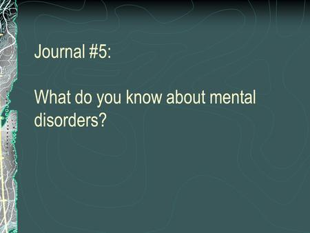 Journal #5: What do you know about mental disorders?