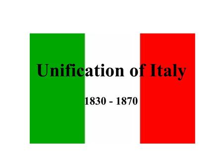 Unification of Italy 1830 - 1870.