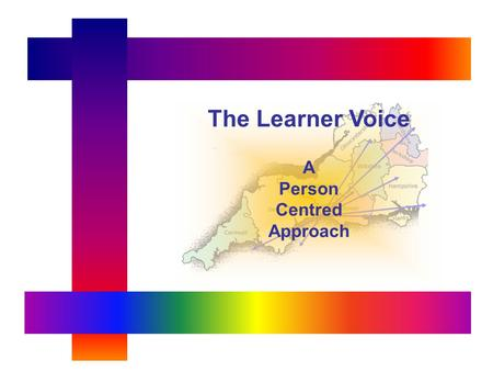 The Learner Voice A Person Centred Approach. Person Centred Vocational Training Getting it Right for the Learner.