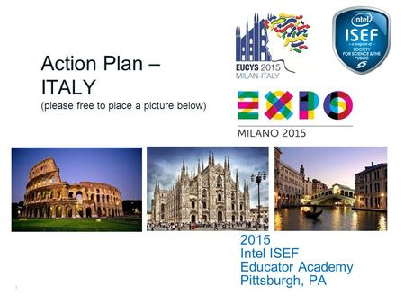Intel ISEF Educator Academy Intel ® Education Programs 2015 Intel ISEF Educator Academy Pittsburgh, PA Action Plan – ITALY (please free to place a picture.