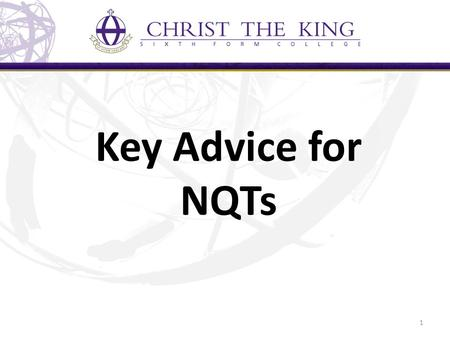Key Advice for NQTs 1. Help is at Hand Mentor, line manager, NQT/New Teacher Induction Tutor 2009 – 16 failed, 26,790 passed Schedule in meetings – be.
