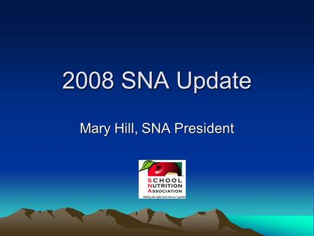 2008 SNA Update Mary Hill, SNA President. It Begins and Ends with Membership Every Member Counts in Washington; Every Member Counts in your State We need.