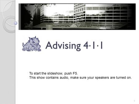 Advising 4 · 1 · 1 1 To start the slideshow, push F5. This show contains audio, make sure your speakers are turned on.