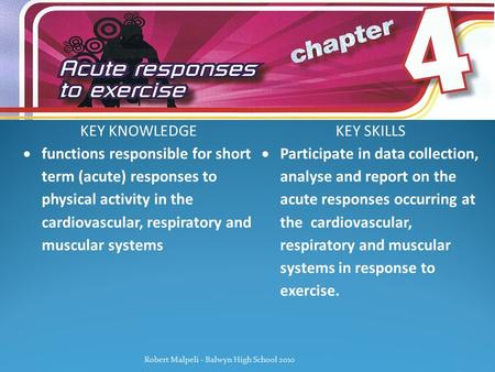 KEY KNOWLEDGEKEY SKILLS  functions responsible for short term (acute) responses to physical activity in the cardiovascular, respiratory and muscular systems.