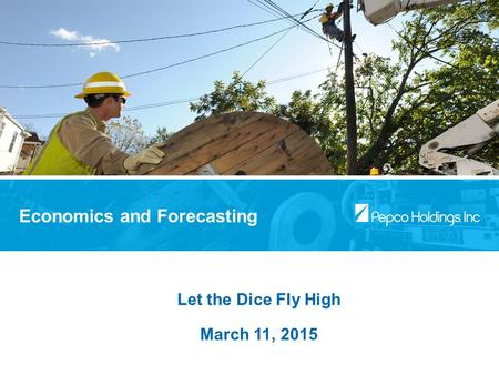Economics and Forecasting Let the Dice Fly High March 11, 2015.