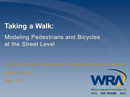 Taking a Walk: Modeling Pedestrians and Bicycles at the Street Level 15th TRB National Transportation Planning Applications Conference May 17-21 Atlantic.