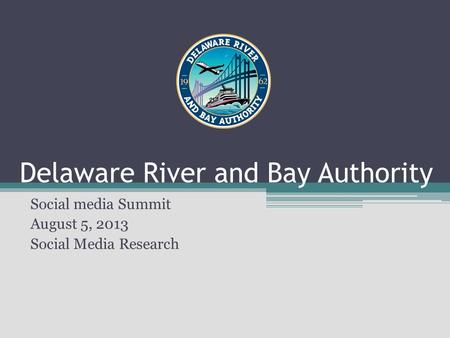 Delaware River and Bay Authority Social media Summit August 5, 2013 Social Media Research.