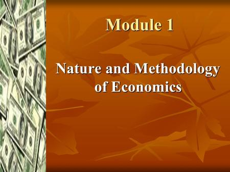 Module 1 Nature and Methodology of Economics. What is Economics? Economics is the study of how individuals & group make decision with limited resources.
