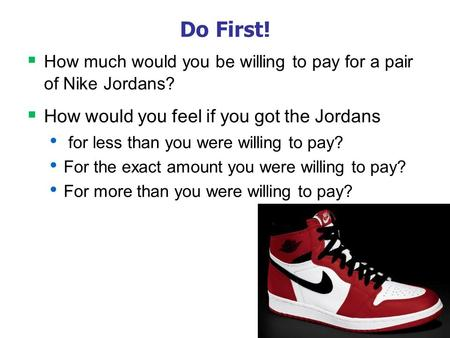 0 Do First!  How much would you be willing to pay for a pair of Nike Jordans?  How would you feel if you got the Jordans for less than you were willing.