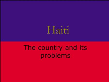 Haiti The country and its problems. Certain materials are included under the fair use exemption of the U.S. Copyright Law and have been prepared according.