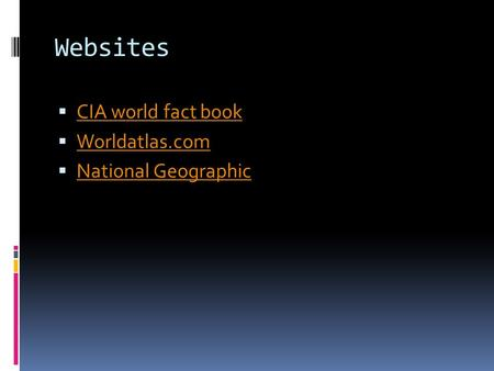Websites  CIA world fact book CIA world fact book  Worldatlas.com Worldatlas.com  National Geographic National Geographic.