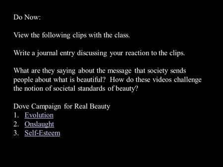 Do Now: View the following clips with the class. Write a journal entry discussing your reaction to the clips. What are they saying about the message that.