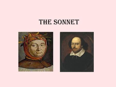 The Sonnet. Petrarchan/Italian ABBAABBACDCDCD Petarch: father of Humanism –the human form is manifest of the divine –individualism, emotionalism, hedonism.