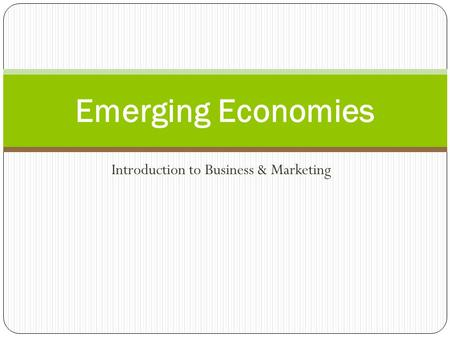 Introduction to Business & Marketing Emerging Economies.