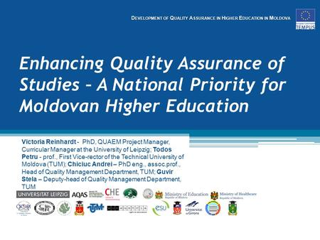 D EVELOPMENT OF Q UALITY A SSURANCE IN H IGHER E DUCATION IN M OLDOVA Enhancing Quality Assurance of Studies – A National Priority for Moldovan Higher.