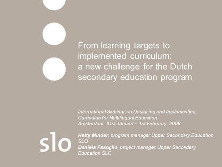 From learning targets to implemented curriculum: a new challenge for the Dutch secondary education program International Seminar on Designing and Implementing.
