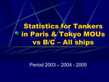 Statistics for Tankers in Paris & Tokyo MOUs vs B/C – All ships Period 2003 – 2004 - 2005.
