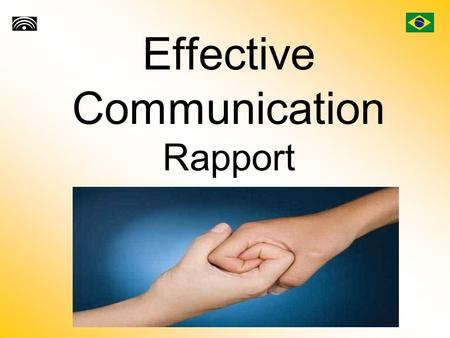 Effective Communication Rapport. Introduction People are our greatest resource. Most everything you'll ever want in life, you'll need someone else to.