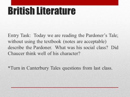 British Literature Entry Task: Today we are reading the Pardoner's Tale; without using the textbook (notes are acceptable) describe the Pardoner. What.