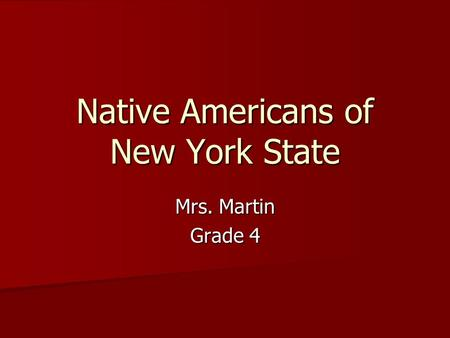 Native Americans of New York State Mrs. Martin Grade 4.