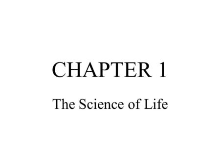 CHAPTER 1 The Science of Life. Section 1-1 The Study of Life Objectives 1.List six unifying themes in biology. 2.Explain how organisms get the energy.