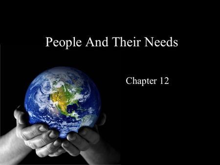 People And Their Needs Chapter 12. 12.1 A Portrait of Earth Biomes – The interactions among organisms and non living factors that give rise to distinct.