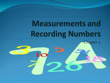 Chapter 3. Measurement Measurement-A quantity that has both a number and a unit. EX: 12.0 feet In Chemistry the use of very large or very small numbers.