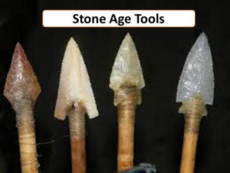 Stone Age Tools. Why might people in the Stone Age have needed tools and weapons? What would they be used for?