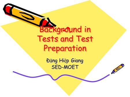 Background in Tests and Test Preparation Đ ặ ng Hi ệ p Giang SED-MOET.