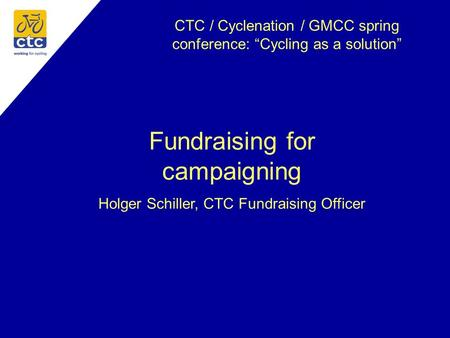 "CTC / Cyclenation / GMCC spring conference: ""Cycling as a solution"" Fundraising for campaigning Holger Schiller, CTC Fundraising Officer."