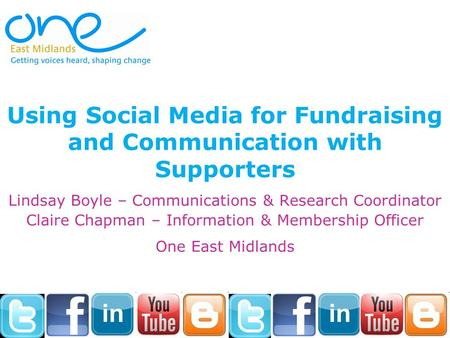 Using Social Media for Fundraising and Communication with Supporters Lindsay Boyle – Communications & Research Coordinator Claire Chapman – Information.