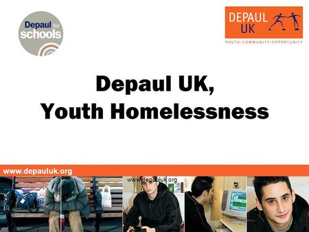 Www.depauluk.org Depaul UK, Youth Homelessness. www.depauluk.org What does it mean to be homeless? Cold and Alone Frightened No where to sleep Hungry.
