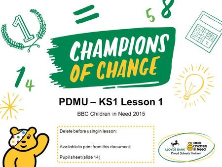PDMU – KS1 Lesson 1 BBC Children in Need 2015 Delete before using in lesson: Available to print from this document: Pupil sheet (slide 14)