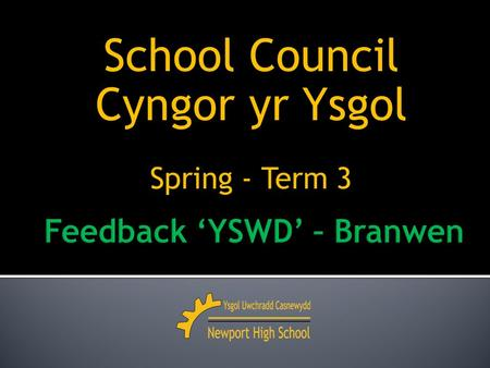 School Council Cyngor yr Ysgol Spring - Term 3. 2013 – 2014 Meeting 3 Tuesday 11 th February.