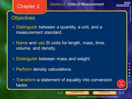 Copyright © by Holt, Rinehart and Winston. All rights reserved. ResourcesChapter menu Objectives Distinguish between a quantity, a unit, and a measurement.