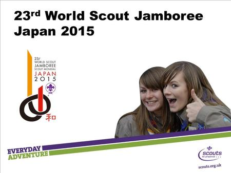 Click to edit Master title style 23 rd World Scout Jamboree Japan 2015.