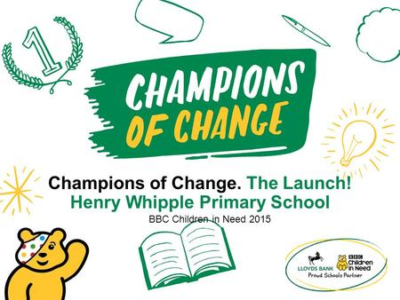 Champions of Change. The Launch! Henry Whipple Primary School BBC Children in Need 2015.
