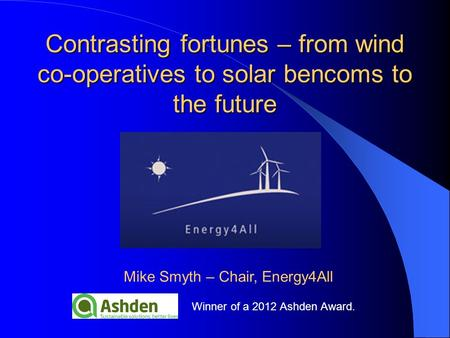 Contrasting fortunes – from wind co-operatives to solar bencoms to the future Contrasting fortunes – from wind co-operatives to solar bencoms to the future.