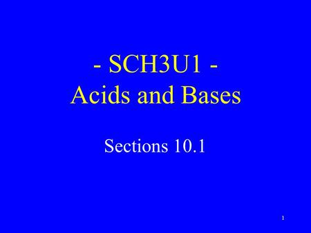 1 - SCH3U1 - Acids and Bases Sections 10.1. 2 Learning Goals 1.What is Arrhenius's definition of an acid? A base? 2.What is the Brønsted-Lowry definition.