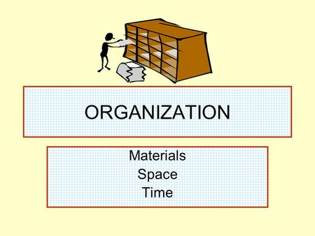 ORGANIZATION Materials Space Time.